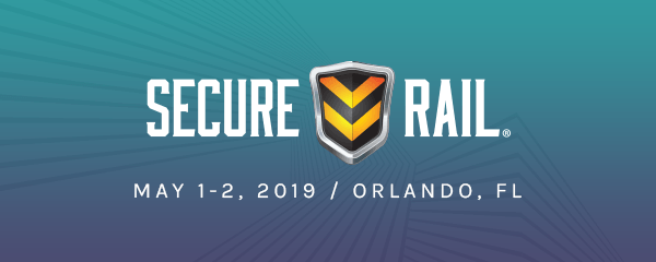 Registration is Now Open - Secure Rail Conference - May 1-2, 2019 - Orlando, FL.