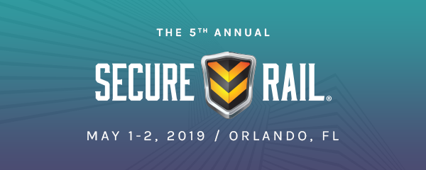 The 5th Annual Secure Rail Conference - May 1-2, 2019 - Orlando, FL.